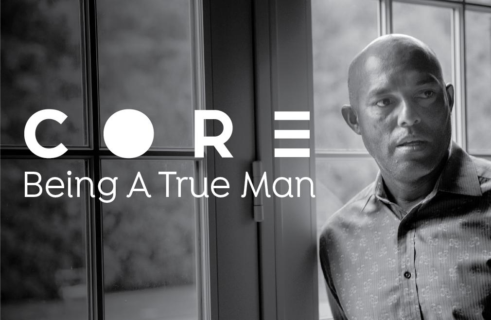 Core Series: Being A True Man