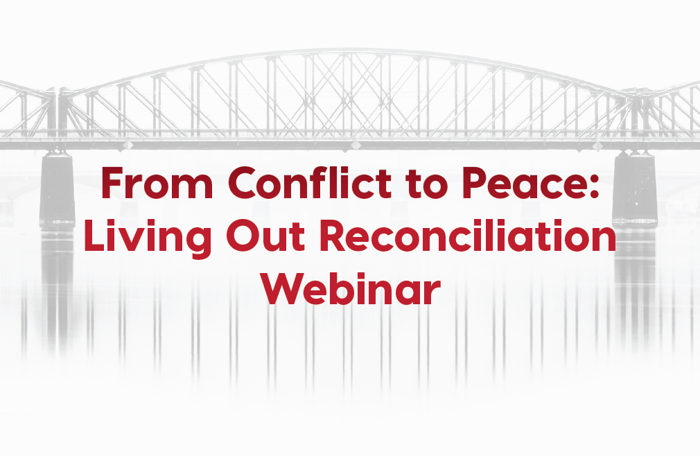 From Conflict to Peace: Living Out Reconciliation Webinar