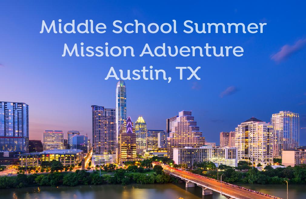 Middle School Summer Mission Adventure - Austin, TX