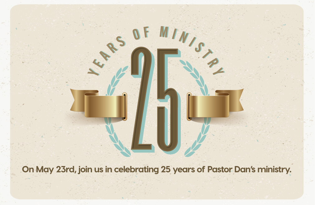 Pastor Dan's 25th Ordination Celebration (8:30 & 11am Worship)